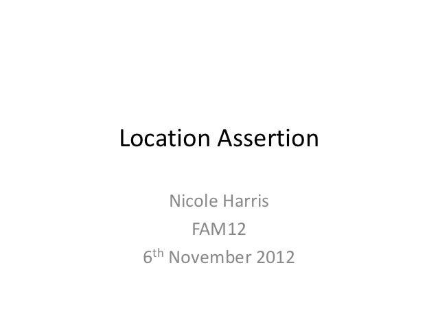 Location Assertion      Nicole Harris         FAM12  6th November 2012