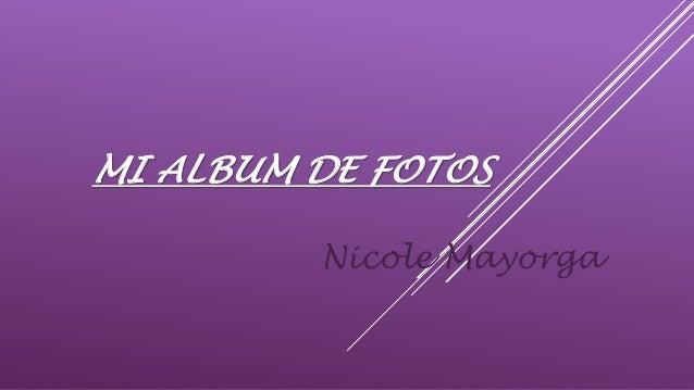 MI ALBUM DE FOTOS Nicole Mayorga