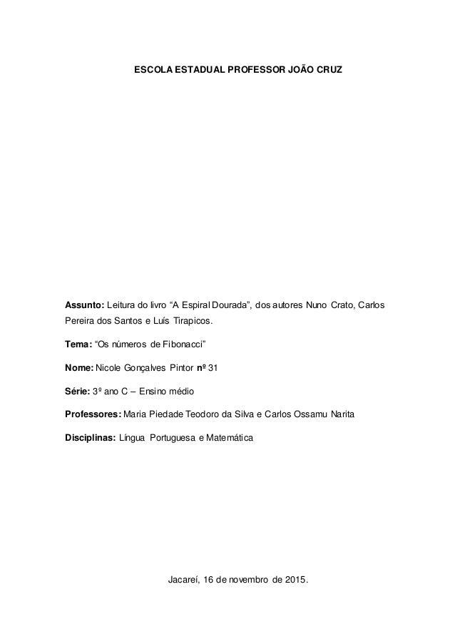 """ESCOLA ESTADUAL PROFESSOR JOÃO CRUZ Assunto: Leitura do livro """"A Espiral Dourada"""", dos autores Nuno Crato, Carlos Pereira ..."""