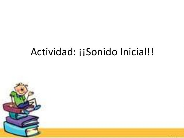 Actividad: ¡¡Sonido Inicial!!