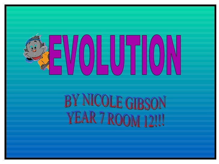 EVOLUTIO                N     According to the Collins English dictionary evolution is a gradual change in the characteris...