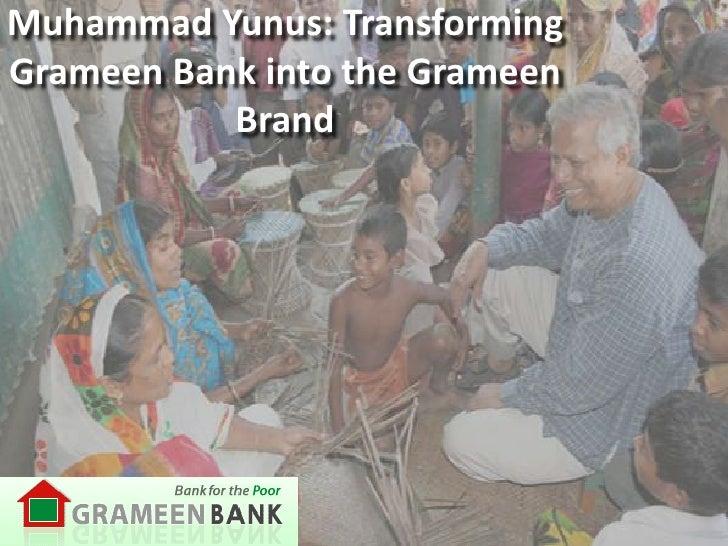 Muhammad Yunus: TransformingGrameen Bank into the Grameen           Brand
