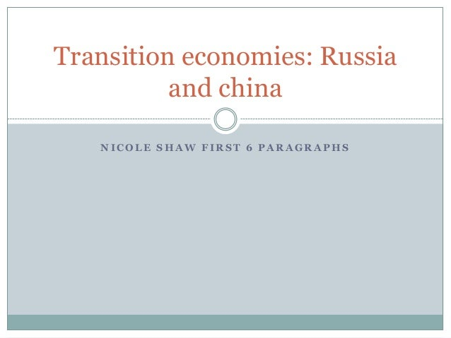 Transition economies: Russia          and china   NICOLE SHAW FIRST 6 PARAGRAPHS