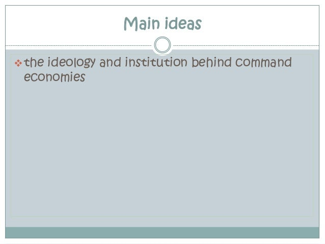 Main ideas the ideology and institution behind command economies