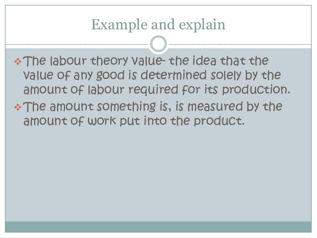 Example and explain The labour theory value- the idea that the  value of any good is determined solely by the  amount of ...