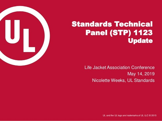 UL and the UL logo are trademarks of UL LLC © 2015 Standards Technical Panel (STP) 1123 Update Life Jacket Association Con...