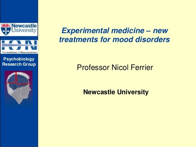 Experimental medicine – new                 treatments for mood disordersPsychobiologyResearch Group                     P...