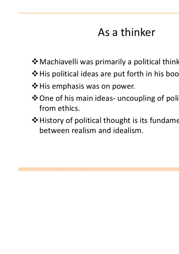 machiavellis thoughts on politics morality and the church in his book the prince But there are seven un worthy of mention machiavelli and his immoral morality and glorification of absolutism his life, thoughts and behavior were based on classical paganism because of his advocacy of removal of catholic morals from politics, his book was put on the index in 1559.