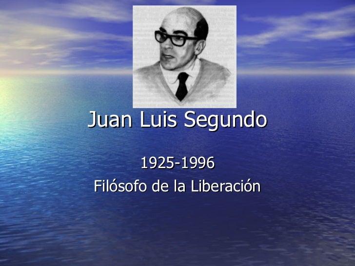 Juan Luis Segundo 1925-1996 Filósofo de la Liberación