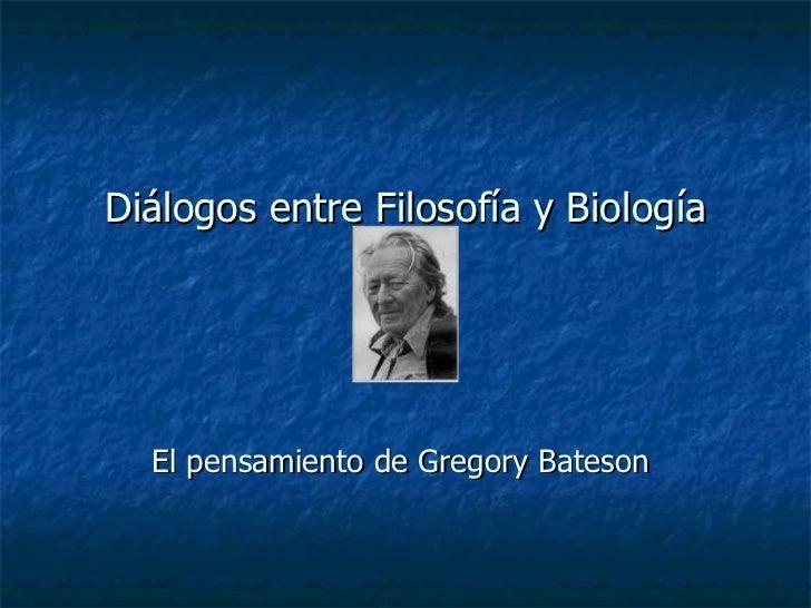 Diálogos entre Filosofía y Biología El pensamiento de Gregory Bateson