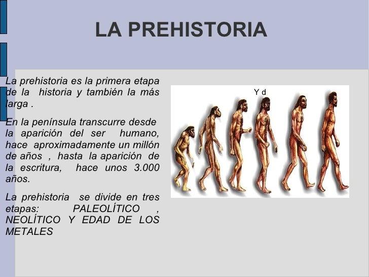 LA PREHISTORIA Y d <ul><li>La prehistoria es la primera etapa de la  historia y también la más larga .