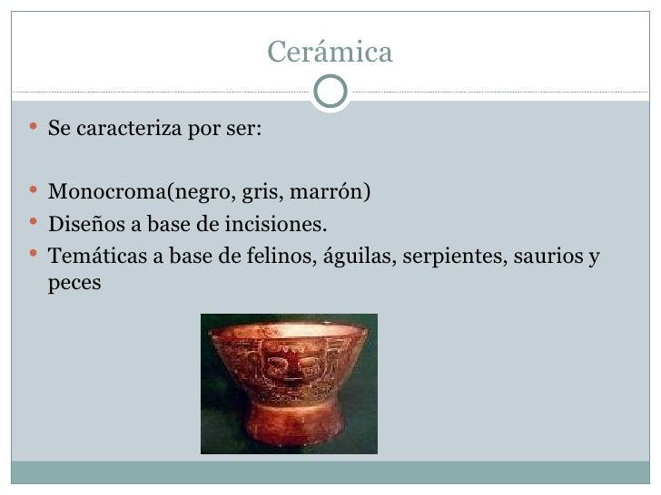 Cerámica <ul><li>Se caracteriza por ser:  </li></ul><ul><li>Monocroma(negro, gris, marrón) </li></ul><ul><li>Diseños a bas...