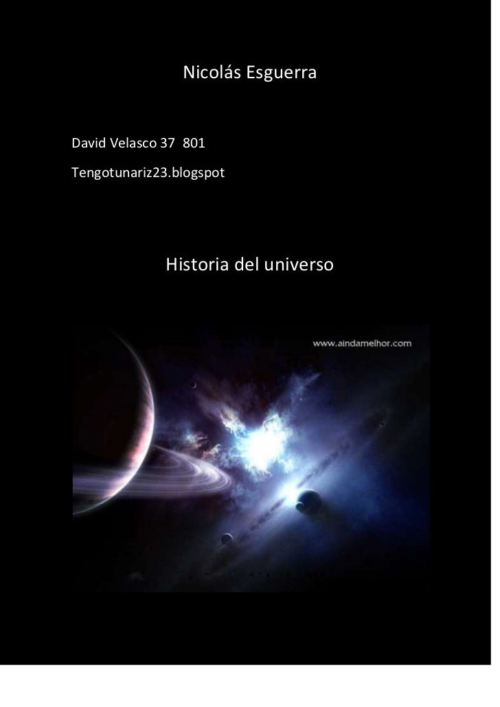 Nicolás EsguerraDavid Velasco 37 801Tengotunariz23.blogspot              Historia del universo