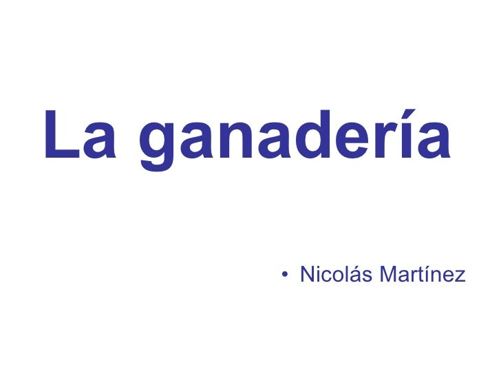 La ganadería <ul><li>Nicolás Martínez </li></ul>