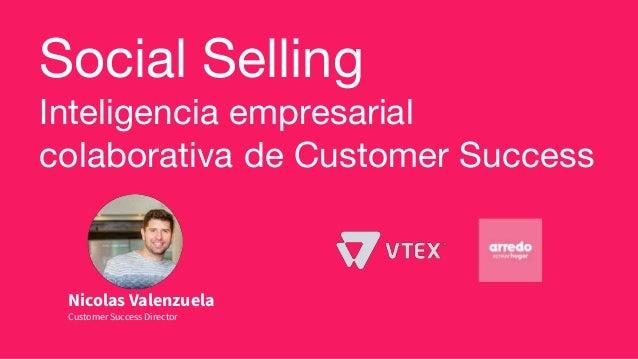 Social Selling Inteligencia empresarial colaborativa de Customer Success Nicolas Valenzuela Customer Success Director