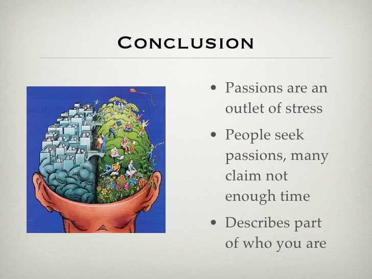Conclusion       • Passions are an         outlet of stress       • People seek         passions, many         claim not  ...