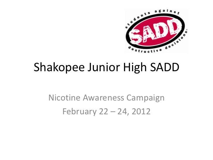 Shakopee Junior High SADD  Nicotine Awareness Campaign     February 22 – 24, 2012