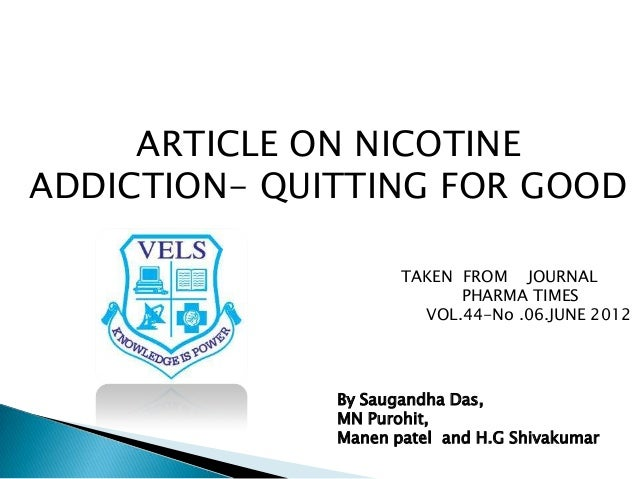 ARTICLE ON NICOTINE ADDICTION- QUITTING FOR GOOD TAKEN FROM JOURNAL PHARMA TIMES VOL.44-No .06.JUNE 2012 By Saugandha Das,...