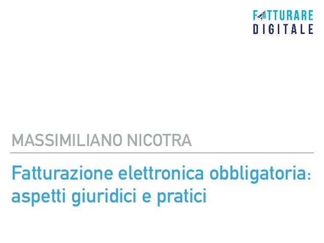 Fatturazione elettronica obbligatoria: aspetti giuridici e pratici MASSIMILIANO NICOTRA