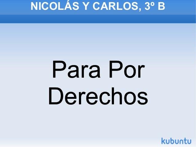 NICOLÁS Y CARLOS, 3º B Para Por Derechos Para Por Derechos