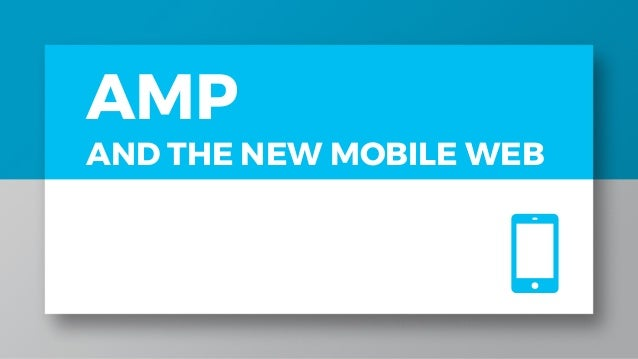 AMP AND THE NEW MOBILE WEB