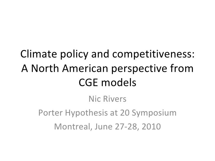 Climate policy and competitiveness: A North American perspective from CGE models Nic Rivers Porter Hypothesis at 20 Sympos...