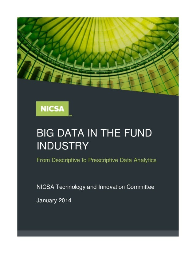 BIG DATA IN THE FUND INDUSTRY From Descriptive to Prescriptive Data Analytics NICSA Technology and Innovation Committee Ja...