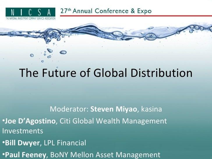 The Future of Global Distribution <ul><li>Moderator:  Steven Miyao , kasina </li></ul><ul><li>Joe D'Agostino , Citi Global...
