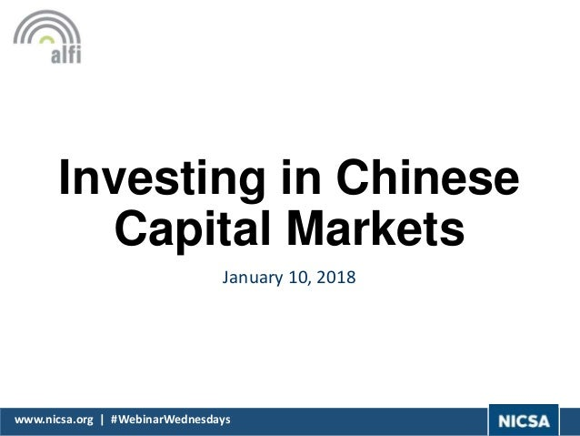 www.nicsa.org | #WebinarWednesdays Investing in Chinese Capital Markets January 10, 2018
