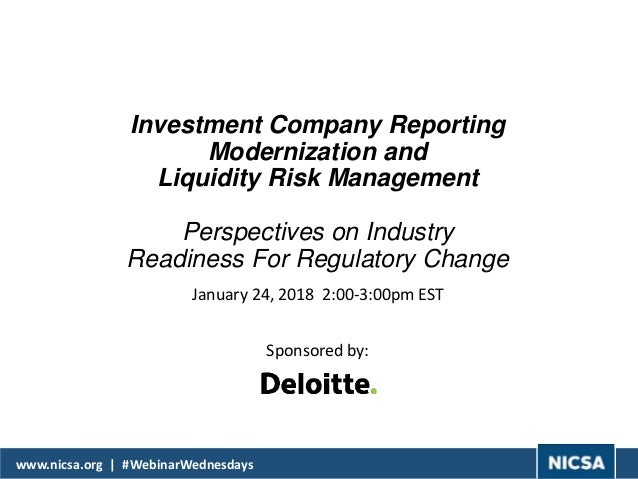 www.nicsa.org | #WebinarWednesdays Investment Company Reporting Modernization and Liquidity Risk Management Perspectives o...