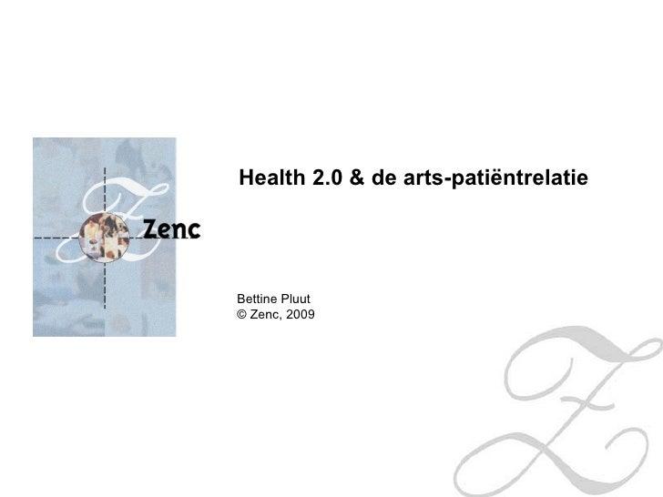 Health 2.0 & de arts-patiëntrelatie  Bettine Pluut © Zenc, 2009