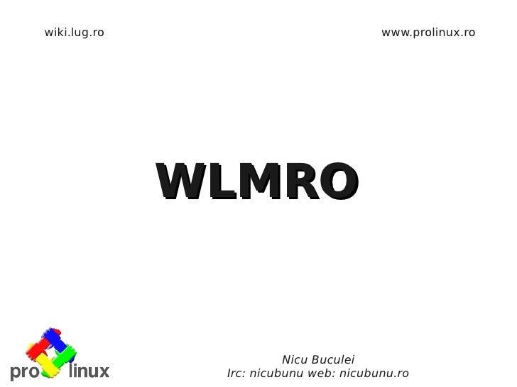 wiki.lug.ro                             www.prolinux.ro              WLMRO                         Nicu Buculei           ...