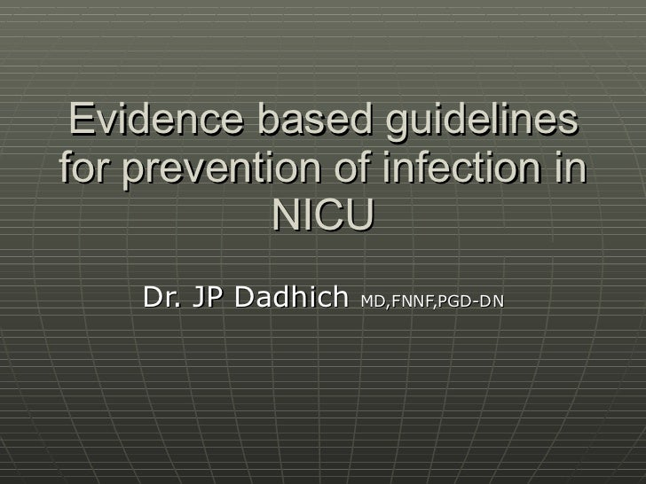 Evidence based guidelines for prevention of infection in             NICU     Dr. JP Dadhich   MD,FNNF,PGD-DN