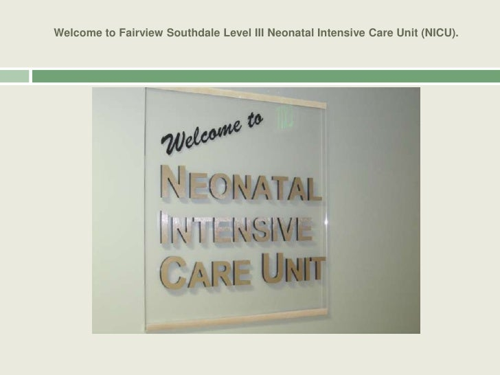 Welcome to Fairview Southdale Level III Neonatal Intensive Care Unit (NICU).