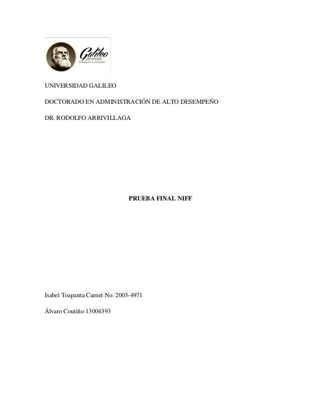 UNIVERSIDAD GALILEO DOCTORADO EN ADMINISTRACIÓN DE ALTO DESEMPEÑO DR. RODOLFO ARRIVILLAGA  PRUEBA FINAL NIFF  Isabel Toapa...