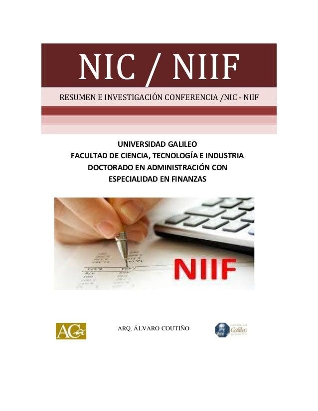 NIC / NIIF RESUMEN E INVESTIGACIÓN CONFERENCIA /NIC - NIIF  UNIVERSIDAD GALILEO FACULTAD DE CIENCIA, TECNOLOGÍA E INDUSTRI...