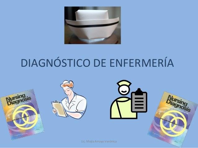 DIAGNÓSTICO DE ENFERMERÍALic. Mejía Arroyo Verónica