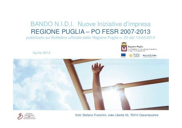 Aprile 2014 BANDO N.I.D.I. Nuove Iniziative d'impresa REGIONE PUGLIA – PO FESR 2007-2013 pubblicato sul Bollettino ufficia...
