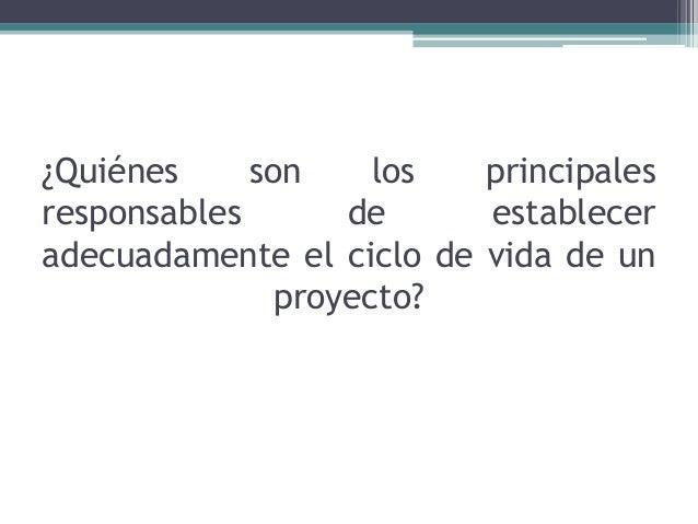 ¿Quiénes son los principales responsables de establecer adecuadamente el ciclo de vida de un proyecto?
