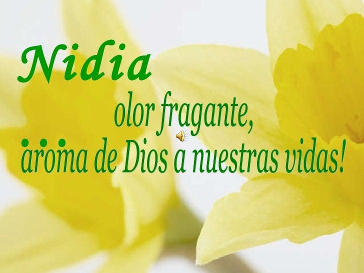 olor fragante, aroma de Dios a nuestras vidas! Nidia…