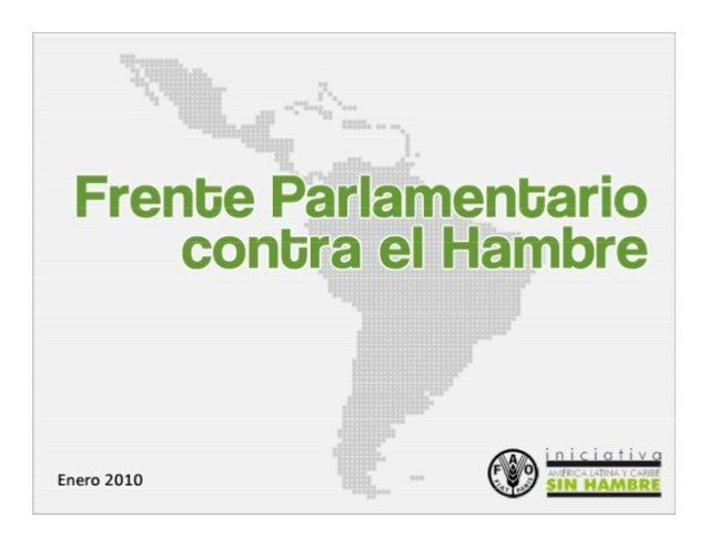 Frente Parlamentario contra el Hambre  El FPH es una articulación de parlamentarios y parlamentarias integrantes de congre...
