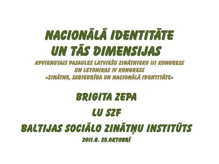 Nacionālā identitāte      UN TĀS dimensijas  Apvienotais pasaules latviešu zinātnieku III kongress                un Leton...
