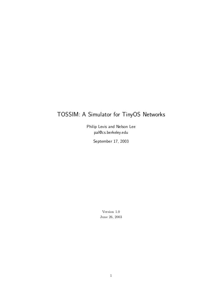 TOSSIM: A Simulator for TinyOS Networks          Philip Levis and Nelson Lee              pal@cs.berkeley.edu             ...