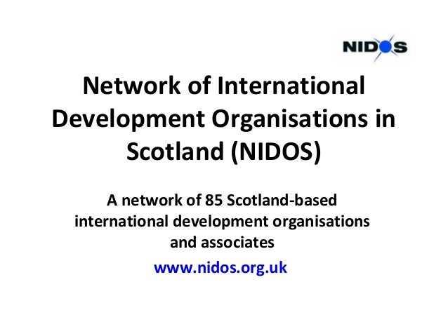 Network of International Development Organisations in Scotland (NIDOS) A network of 85 Scotland-based international develo...
