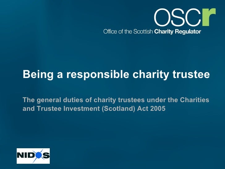 Being a responsible charity trustee The general duties of charity trustees   under the Charities and Trustee Investment (S...