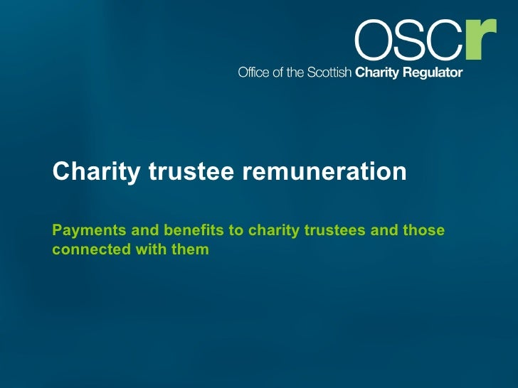 Charity trustee remuneration Payments and benefits to charity trustees and those connected with them