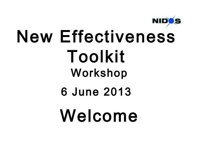 New Effectiveness Toolkit Workshop 6 June 2013 Welcome