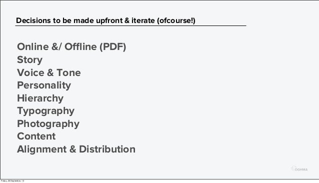 Decisions to be made upfront & iterate (ofcourse!) Online &/ Offline (PDF) Story Voice & Tone Personality Hierarchy Typograp...