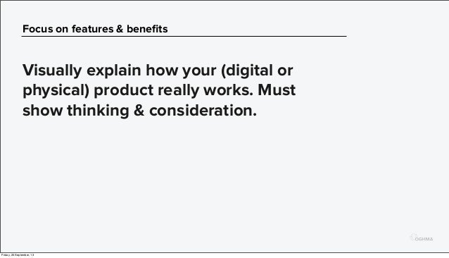 Focus on features & benefits Visually explain how your (digital or physical) product really works. Must show thinking & con...