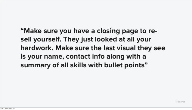 """""""Make sure you have a closing page to re- sell yourself. They just looked at all your hardwork. Make sure the last visual ..."""